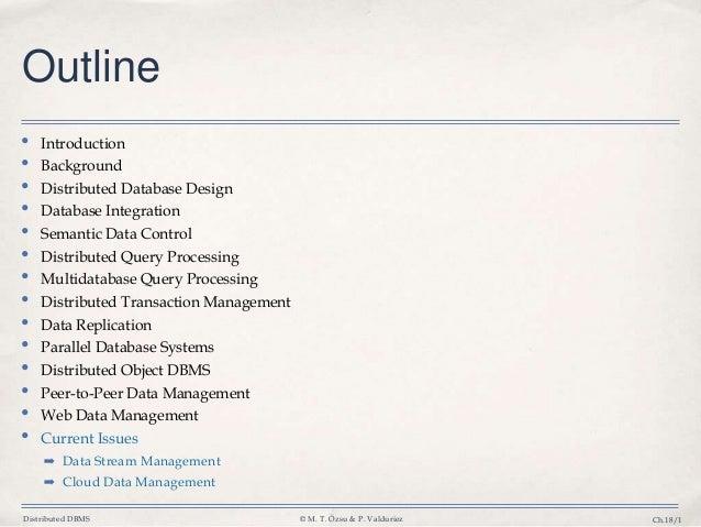 Distributed DBMS © M. T. Özsu & P. Valduriez Ch.18/1 Outline • Introduction • Background • Distributed Database Design • D...