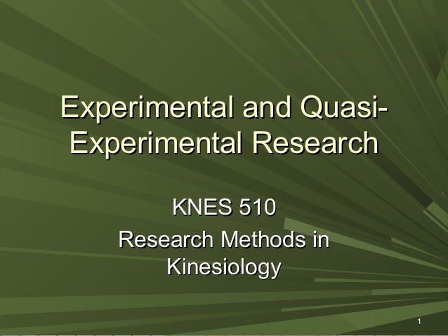 Experimental and QuasiExperimental Research KNES 510 Research Methods in Kinesiology 1