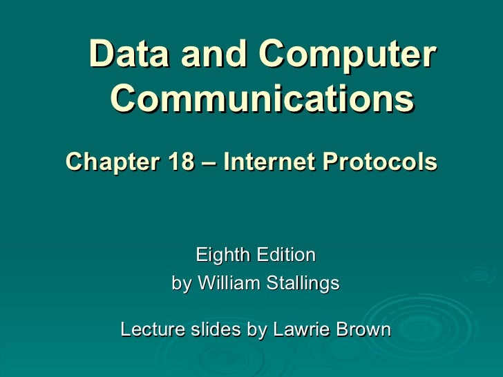 Data and Computer Communications Eighth Edition by William Stallings Lecture slides by Lawrie Brown Chapter 18 – Internet ...