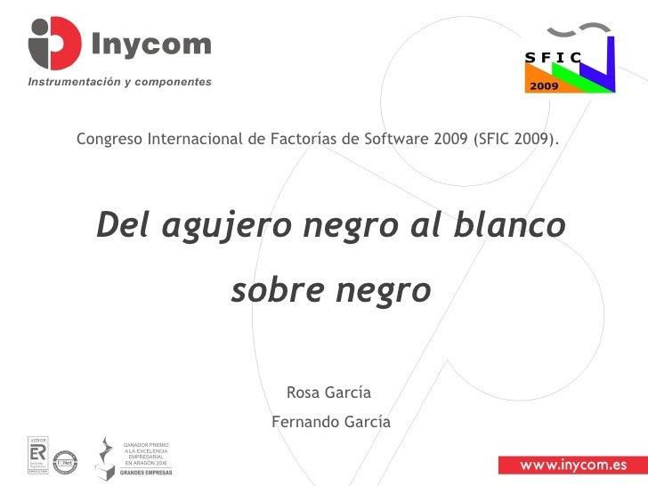Congreso Internacional de Factorías de Software 2009 (SFIC 2009).  Rosa García  Fernando García Del agujero negro al blanc...