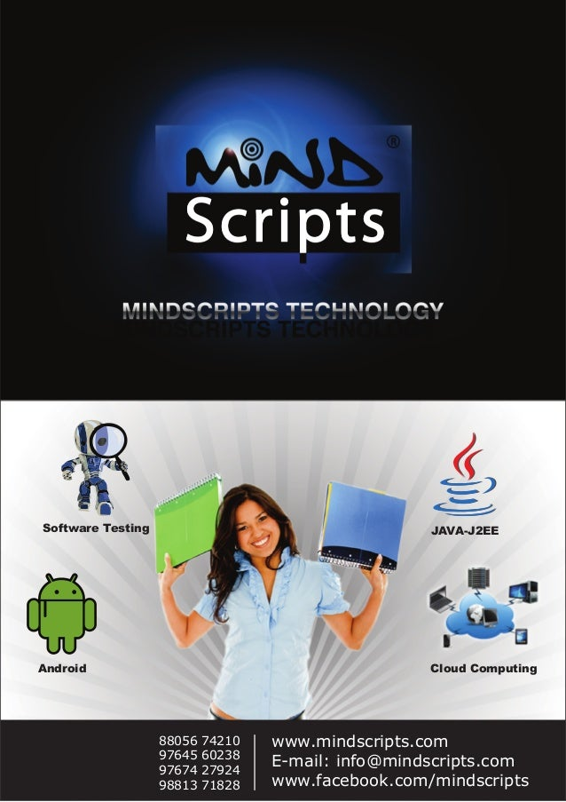 Software Testing JAVA-J2EE Android Cloud Computing www.mindscripts.com E-mail: info@mindscripts.com www.facebook.com/minds...