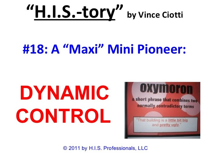 """"""" H.I.S.-tory """"   by Vince Ciotti #18: A """"Maxi"""" Mini Pioneer: © 2011 by H.I.S. Professionals, LLC DYNAMIC CONTROL"""