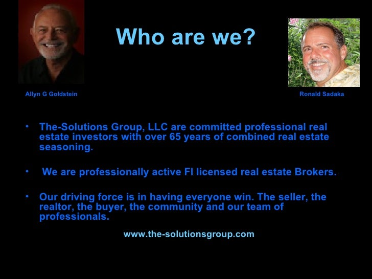 Who are we? <ul><li>Allyn C Goldstein     Ronald N Sadaka </li></ul><ul><li>Your-Solutions Group LLC are committed profess...
