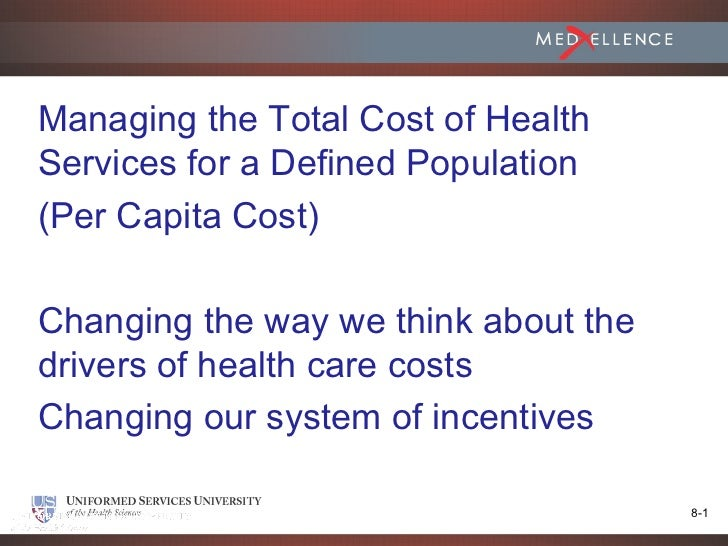 Managing the Total Cost of HealthServices for a Defined Population(Per Capita Cost)Changing the way we think about thedriv...
