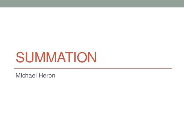 SUMMATION Michael Heron