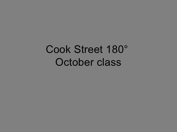 Cook Street 180 °  October class