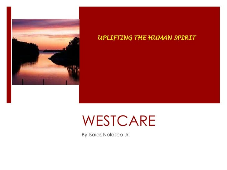 WESTCARE <br />By Isaias Nolasco Jr.<br />UPLIFTING THE HUMAN SPIRIT<br />