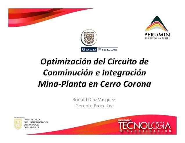 Optimización del Circuito de  Conminución ee IInntteeggrraacciióónn  Mina-Planta en Cerro Corona  Ronald Díaz Vásquez  Ger...