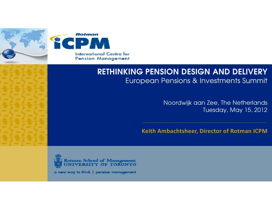 RETHINKING PENSION DESIGN AND DELIVERY      European Pensions & Investments Summit                 Noordwijk aan Zee, The ...