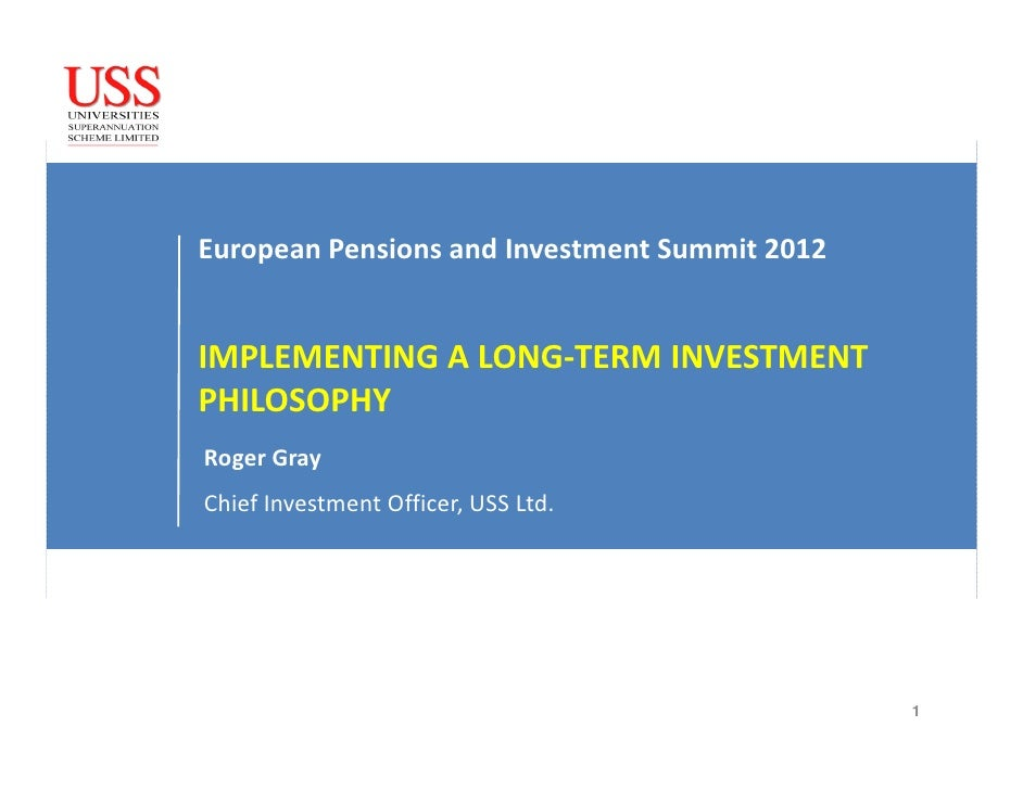 European Pensions and Investment Summit 2012IMPLEMENTING A LONG-TERM INVESTMENTPHILOSOPHYRoger GrayChief Investment Office...