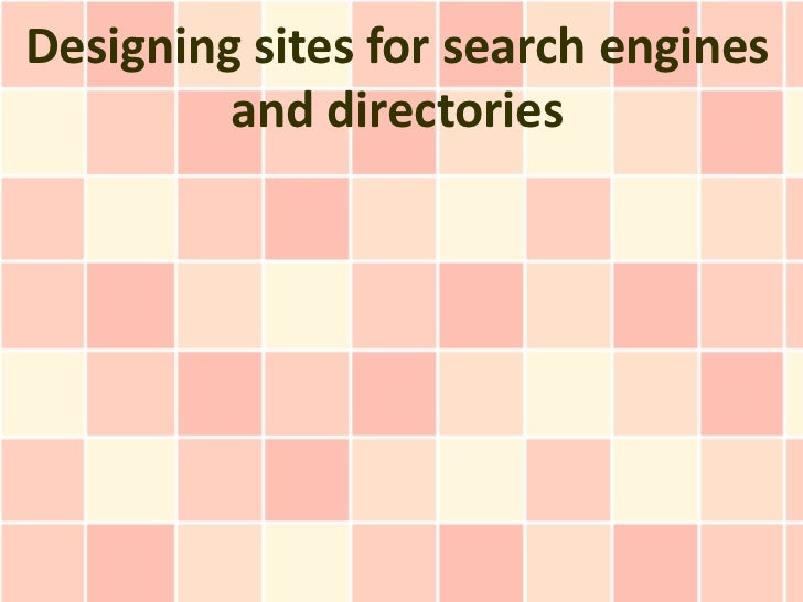 Designing sites for search engines         and directories
