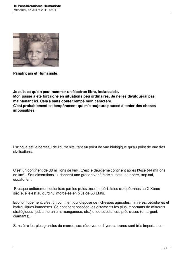 le Panafricanisme HumanisteVendredi, 15 Juillet 2011 18:04Panafricain et Humaniste.Je suis ce quon peut nommer un électron...