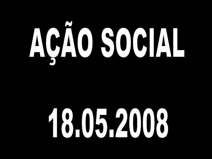 AÇÃO SOCIAL 18.05.2008