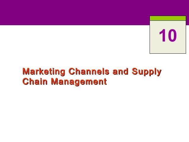 Marketing Channels and SupplyMarketing Channels and Supply Chain ManagementChain Management 10