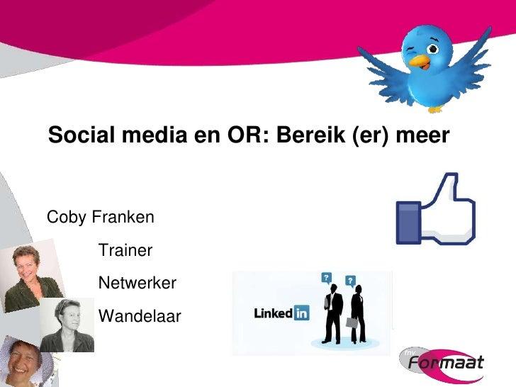 Social media en OR: Bereik (er) meerCoby Franken     Trainer     Netwerker     Wandelaar