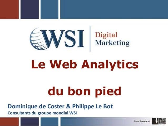 Le Web Analyticsdu bon piedDominique de Coster & Philippe Le BotConsultants du groupe mondial WSI