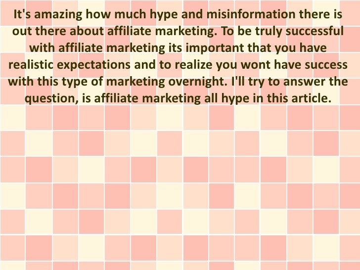 Its amazing how much hype and misinformation there is out there about affiliate marketing. To be truly successful     with...