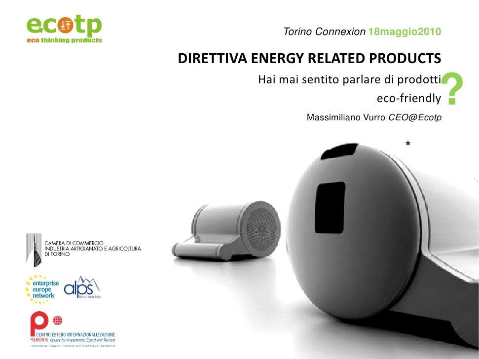 Torino Connexion 18maggio2010  DIRETTIVAENERGYRELATEDPRODUCTS           Haimaisentitoparlarediprodotti           ...