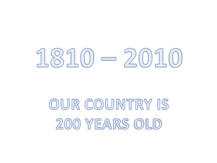 1810 – 2010<br />OUR COUNTRY IS<br />200 YEARS OLD<br />
