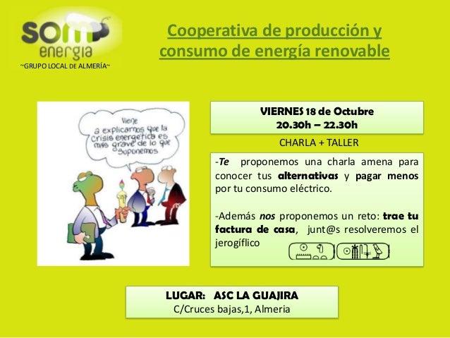 Cooperativa de producción y consumo de energía renovable ~GRUPO LOCAL DE ALMERÍA~  VIERNES 18 de Octubre 20.30h – 22.30h C...