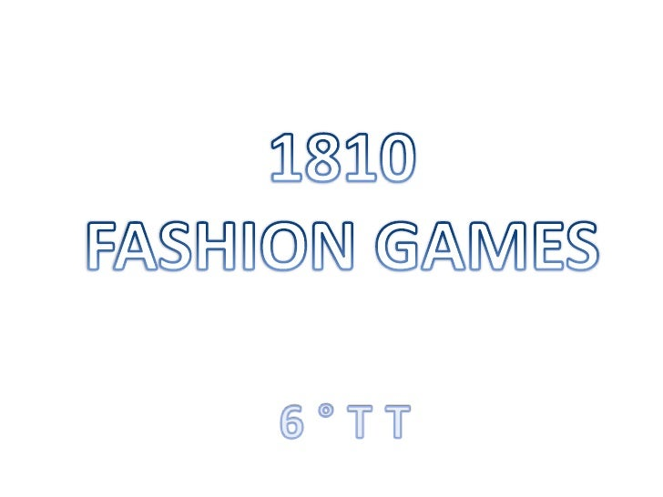1810 <br />FASHION GAMES<br />6 ° T T<br />