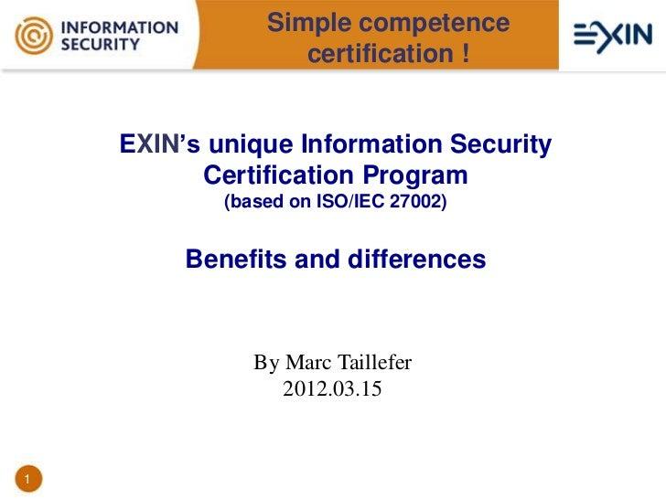 Simple competence                   certification !    EXIN's unique Information Security          Certification Program  ...