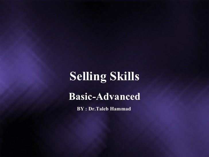 Selling Skills Basic-Advanced BY : Dr.Taleb Hammad