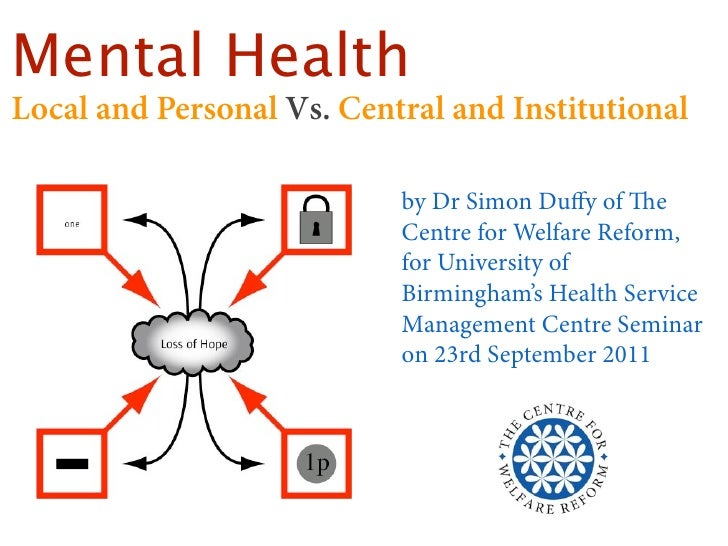 Mental HealthLocal and Personal Vs. Central and Institutional                           by Dr Simon Duffy of e            ...
