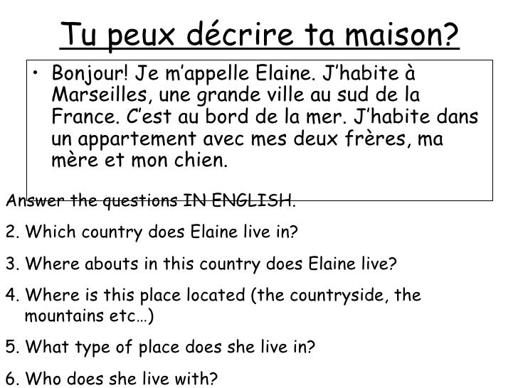 Tu peux décrire ta maison? <ul><li>Bonjour! Je m'appelle Elaine. J'habite  à Marseilles, une grande ville au sud de la Fra...