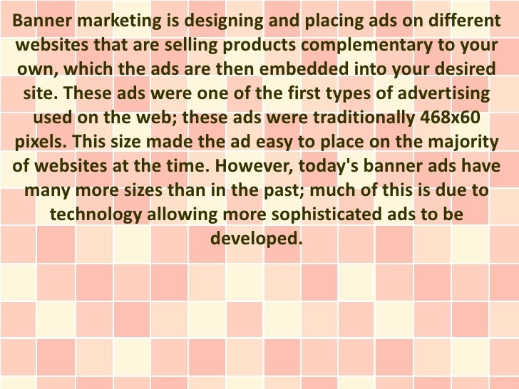 Banner marketing is designing and placing ads on differentwebsites that are selling products complementary to yourown, whi...