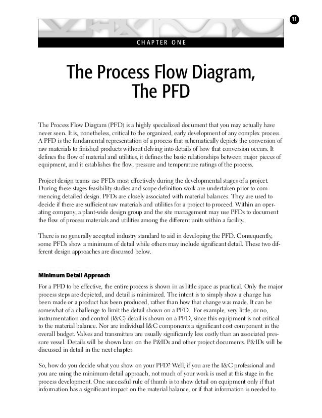 11  CHAPTER ONE  The Process Flow Diagram, The PFD The Process Flow Diagram (PFD) is a highly specialized document that yo...