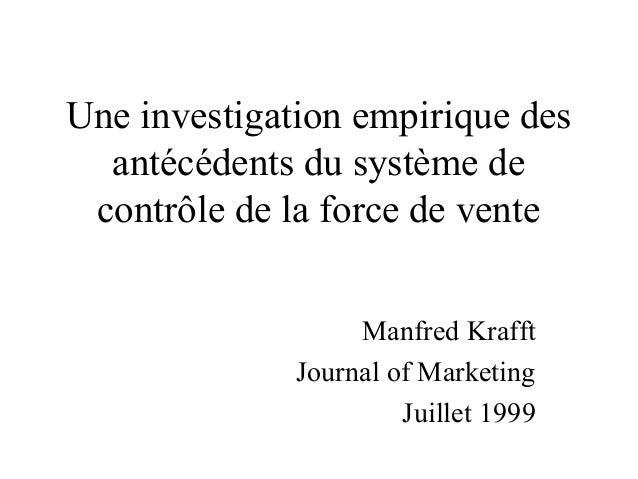 Une investigation empirique des antécédents du système de contrôle de la force de vente Manfred Krafft Journal of Marketin...