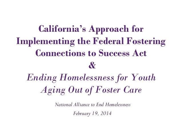 California's Approach for Implementing the Federal Fostering Connections to Success Act & Ending Homelessness for Youth Ag...