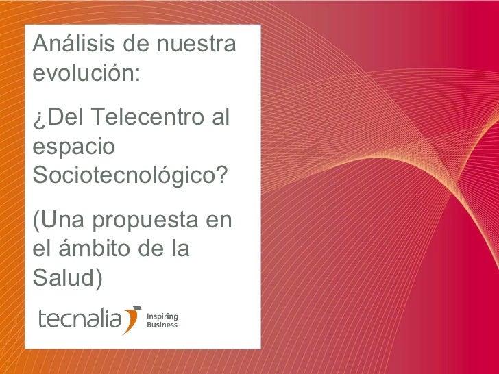 Análisis de nuestraevolución:¿Del Telecentro alespacioSociotecnológico?(Una propuesta enel ámbito de laSalud)