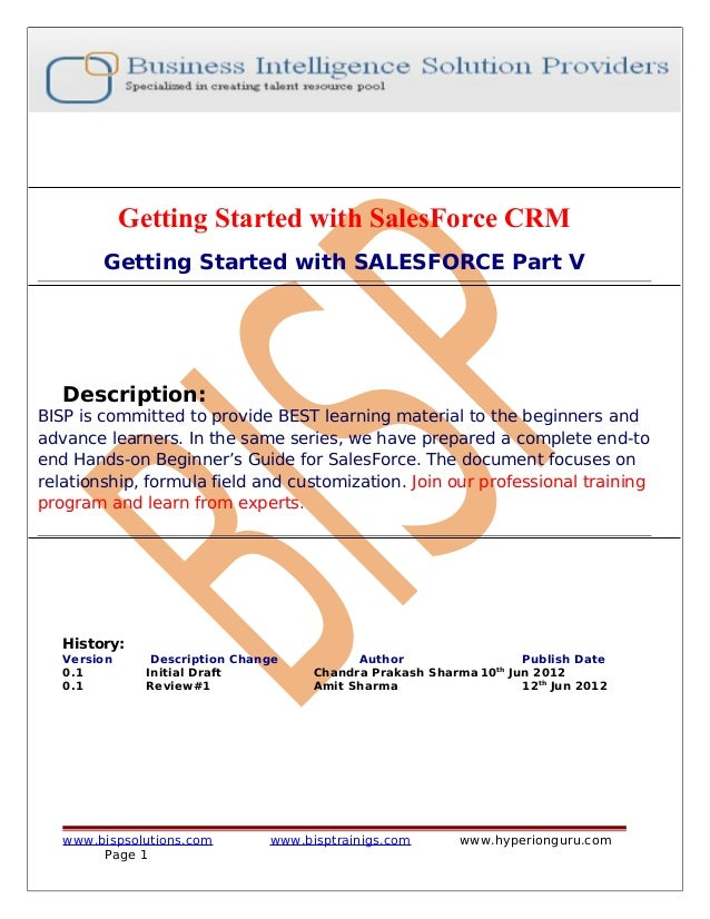 Getting Started with SalesForce CRM Getting Started with SALESFORCE Part V  Description:  BISP is committed to provide BES...