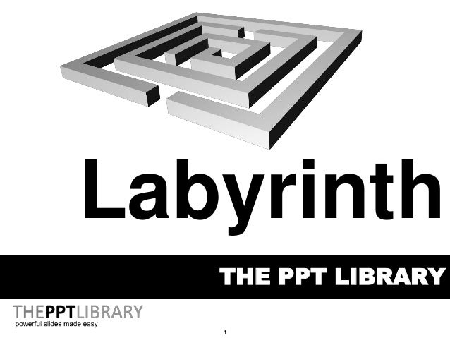 1 THE PPT LIBRARY Labyrinth