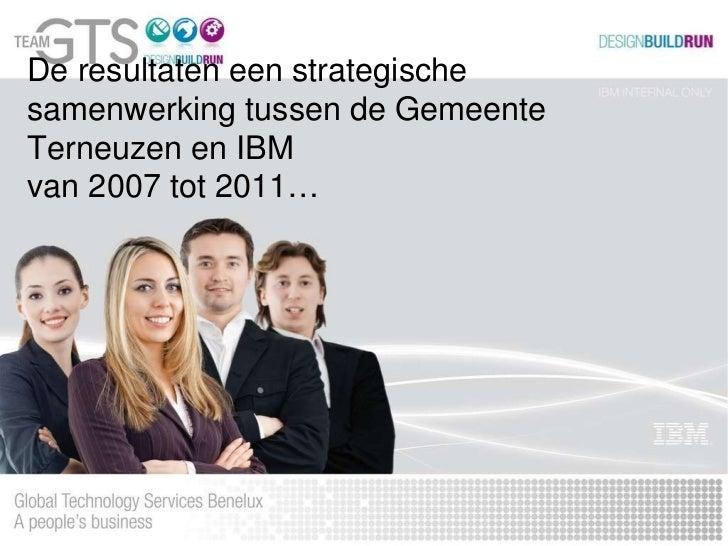 De resultaten een strategische samenwerking tussen de Gemeente Terneuzen en IBM  van 2007 tot 2011…