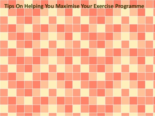Tips On Helping You Maximise Your Exercise Programme