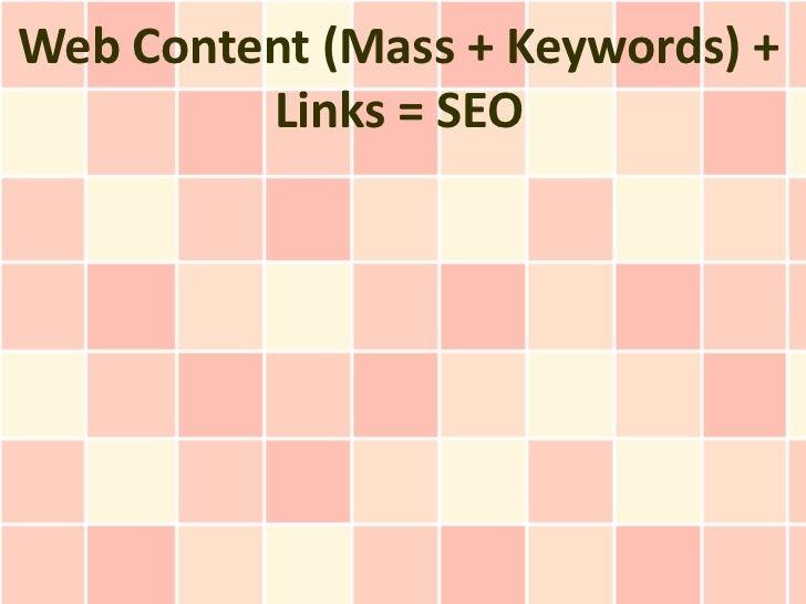 Web Content (Mass + Keywords) + Links = SEO