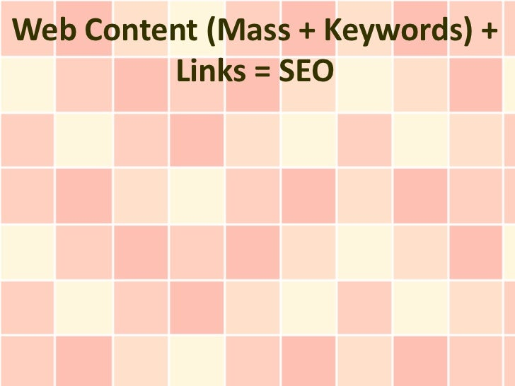 Web Content (Mass + Keywords) +         Links = SEO