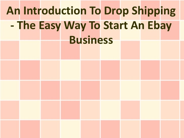 An Introduction To Drop Shipping - The Easy Way To Start An Ebay            Business