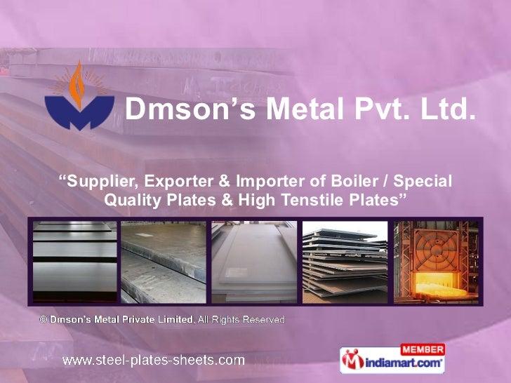 """ Supplier, Exporter & Importer of Boiler / Special Quality Plates & High Tenstile Plates"" Dmson's Metal Pvt. Ltd."