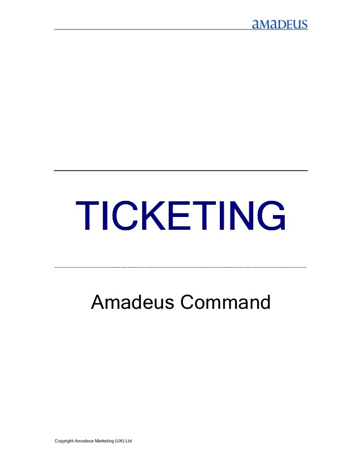 TICKETING_____________________________________________________________________                Amadeus CommandCopyright Ama...