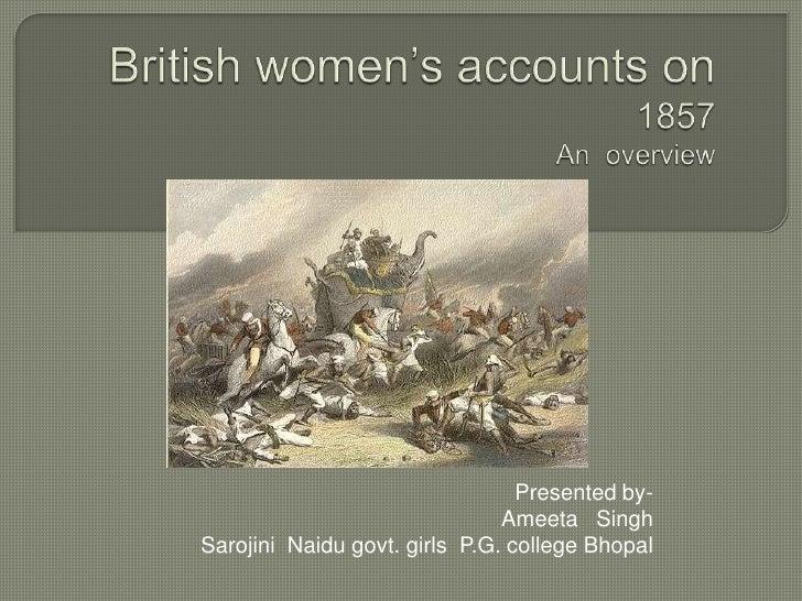 British women's accounts on 1857An  overview<br />Presented by-<br />Ameeta   Singh<br />Sarojini  Naidu govt. girls  P.G....