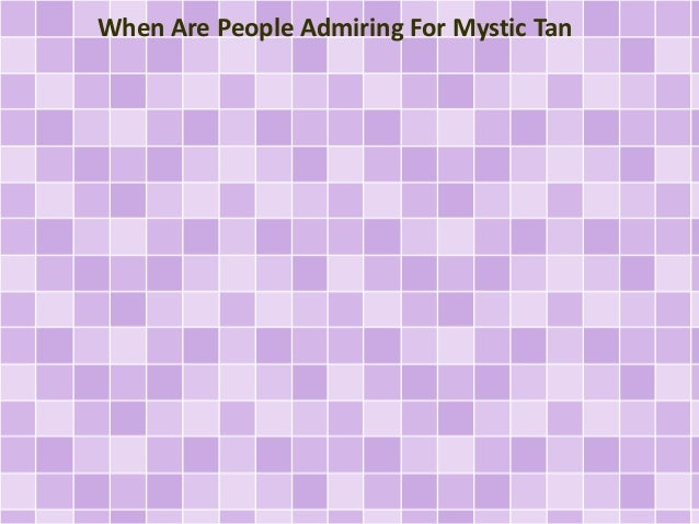 When Are People Admiring For Mystic Tan