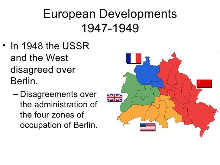 European Developments                1947-1949• In 1948 the USSR  and the West  disagreed over  Berlin.  – Disagreements o...