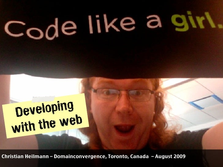 Deve  loping     ith the  web    w Christian Heilmann – Domainconvergence, Toronto, Canada – August 2009