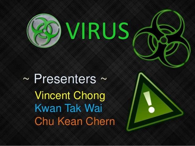 VIRUS ~ Presenters ~ Vincent Chong Kwan Tak Wai Chu Kean Chern