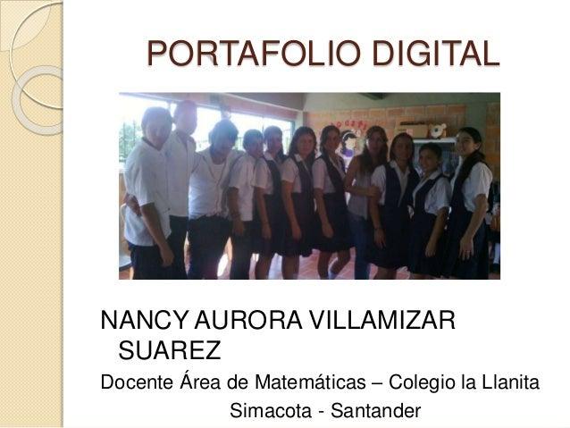 PORTAFOLIO DIGITAL NANCY AURORA VILLAMIZAR SUAREZ Docente Área de Matemáticas – Colegio la Llanita Simacota - Santander