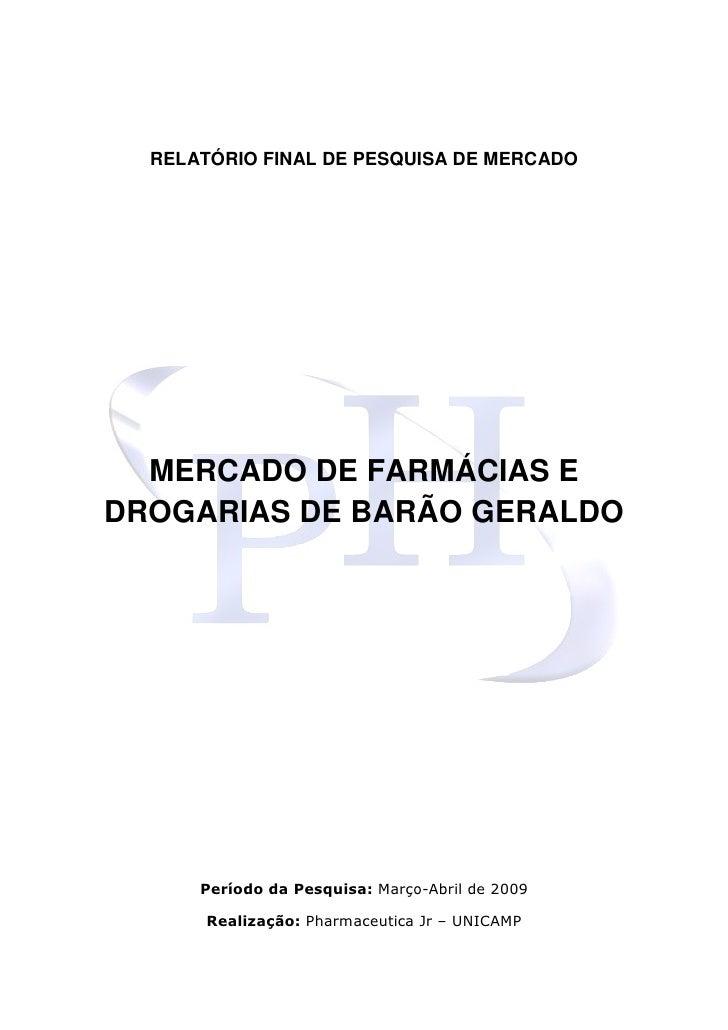 RELATÓRIO FINAL DE PESQUISA DE MERCADO       MERCADO DE FARMÁCIAS E DROGARIAS DE BARÃO GERALDO           Período da Pesqui...